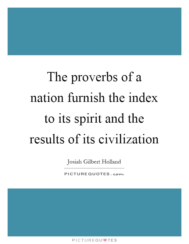 The proverbs of a nation furnish the index to its spirit and the results of its civilization Picture Quote #1
