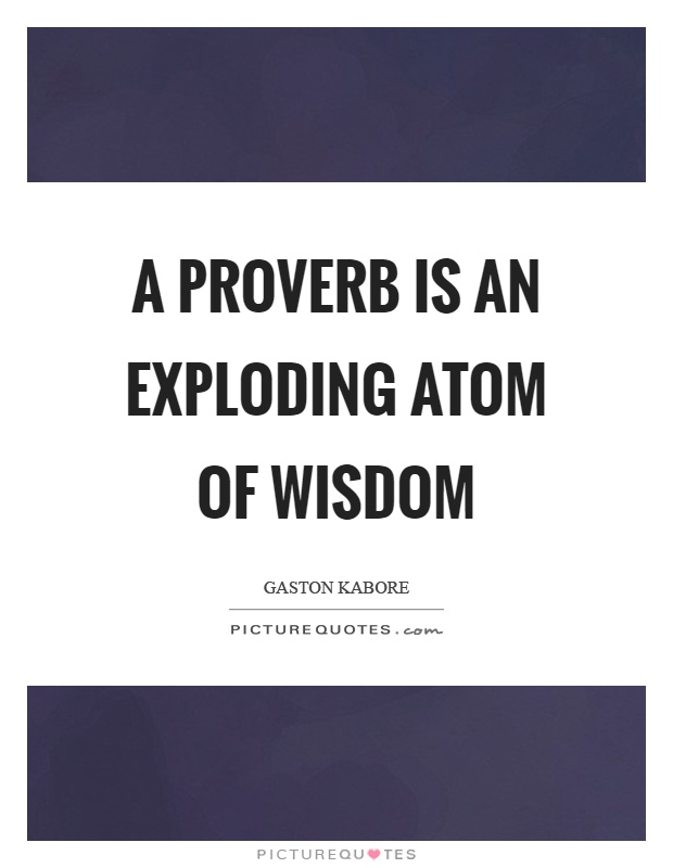 A proverb is an exploding atom of wisdom Picture Quote #1