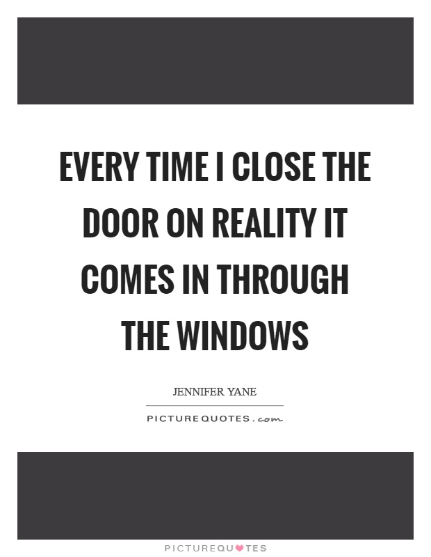 Every time I close the door on reality it comes in through the windows Picture Quote #1