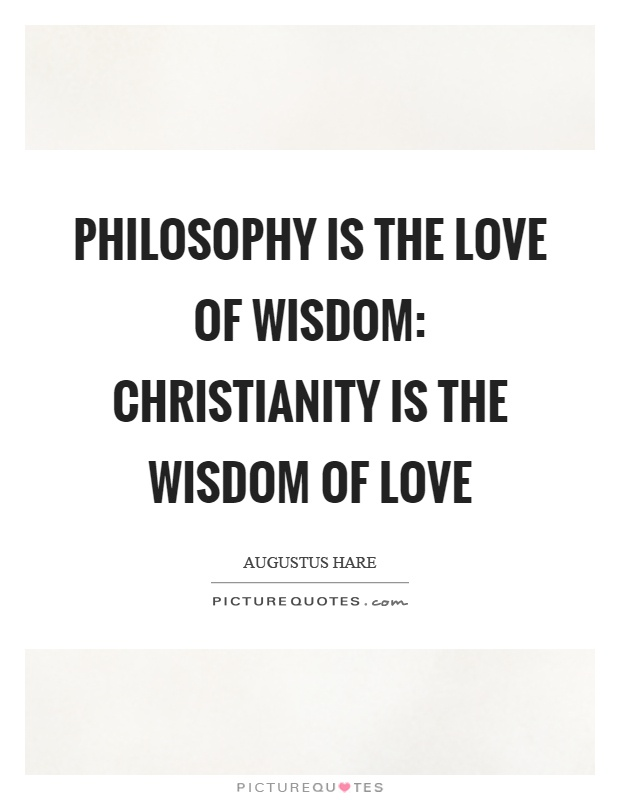 Philosophy is the love of wisdom: Christianity is the wisdom of love Picture Quote #1