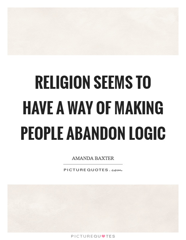 Religion seems to have a way of making people abandon logic Picture Quote #1