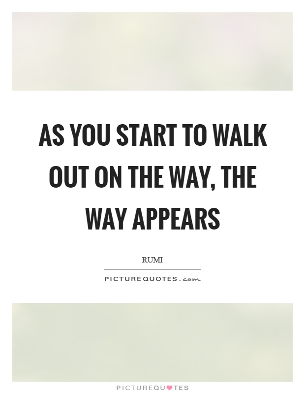 As you start to walk out on the way, the way appears Picture Quote #1