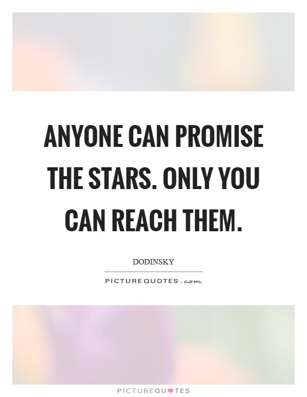 Anyone can promise the stars. Only you can reach them Picture Quote #1