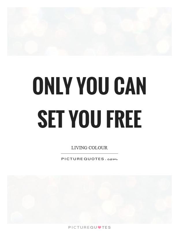 Only you can set you free Picture Quote #1