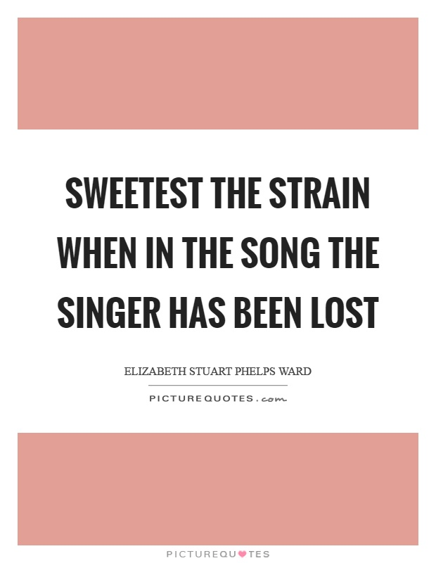 Sweetest the strain when in the song the singer has been lost Picture Quote #1