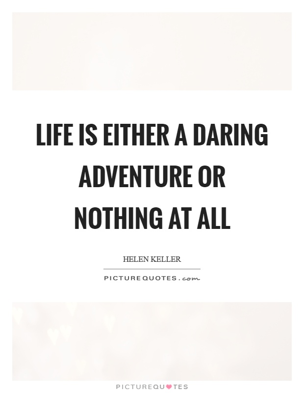Life is either a daring adventure or nothing at all Picture Quote #1