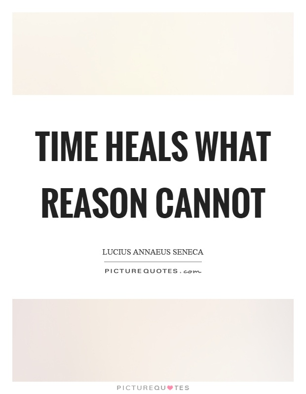 Time heals what reason cannot Picture Quote #1