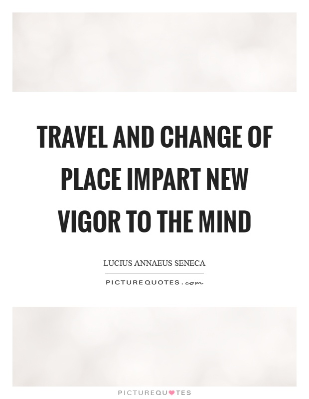 Travel and change of place impart new vigor to the mind Picture Quote #1