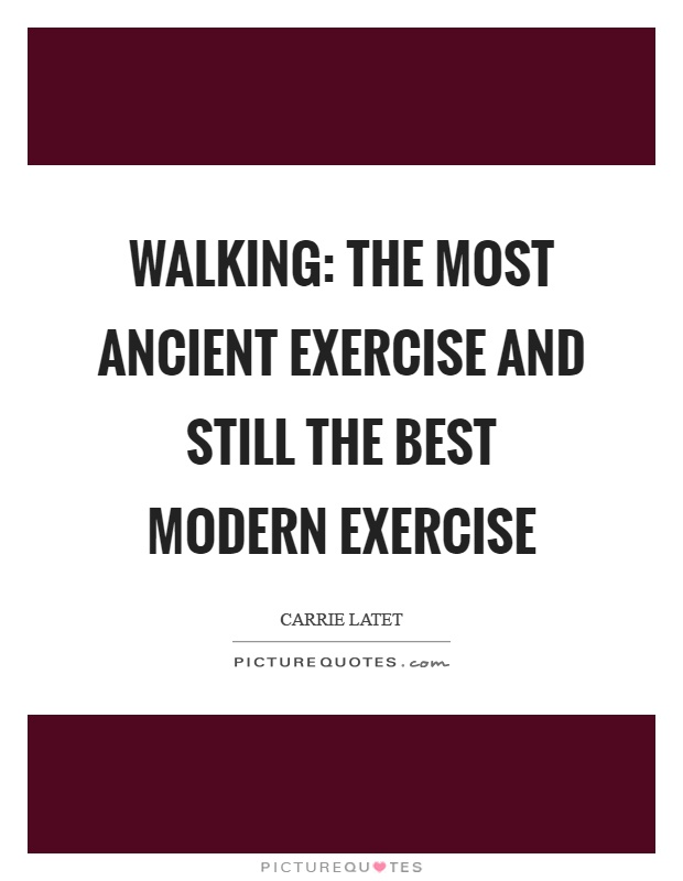 Walking: The most ancient exercise and still the best modern exercise Picture Quote #1