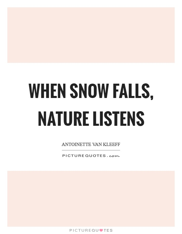 when snow falls nature listens picture quotes