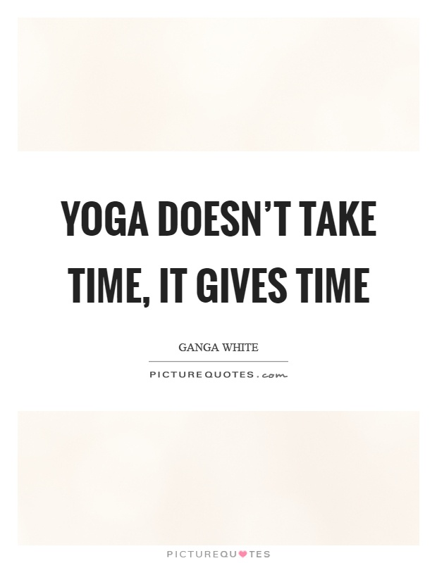 Yoga doesn't take time, it gives time Picture Quote #1