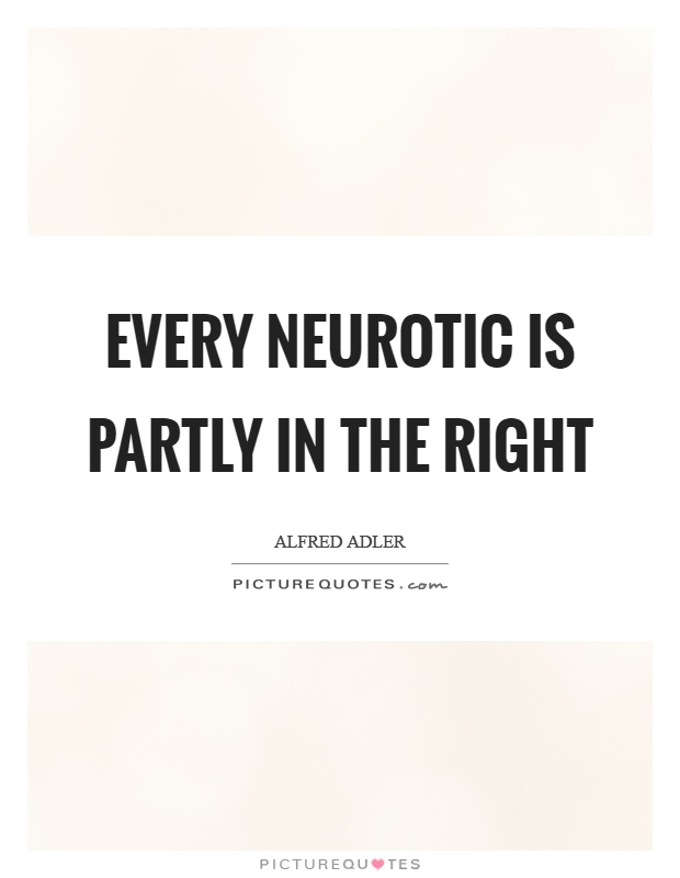 Every neurotic is partly in the right Picture Quote #1
