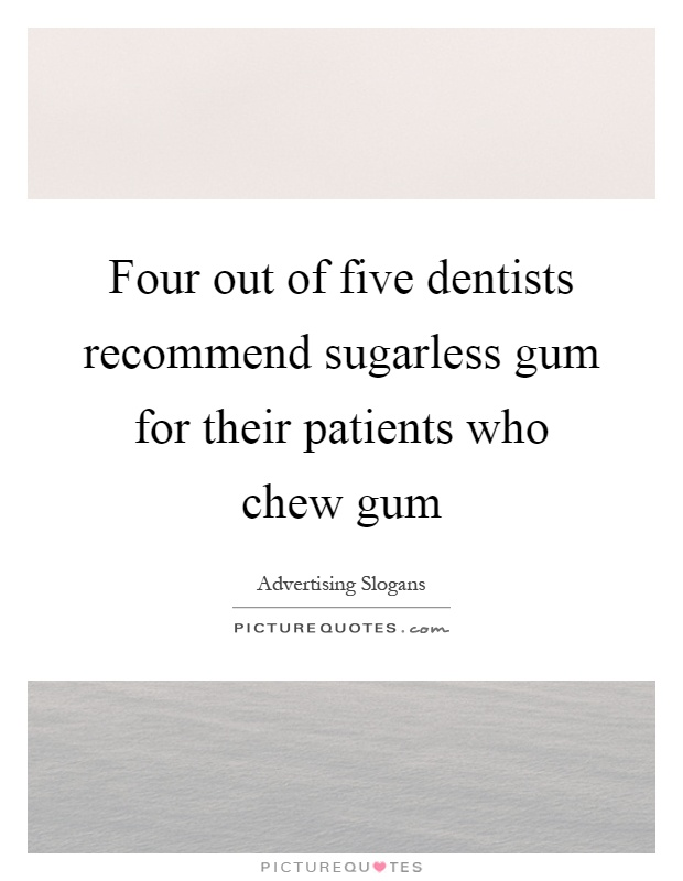 Four out of five dentists recommend sugarless gum for their patients who chew gum Picture Quote #1