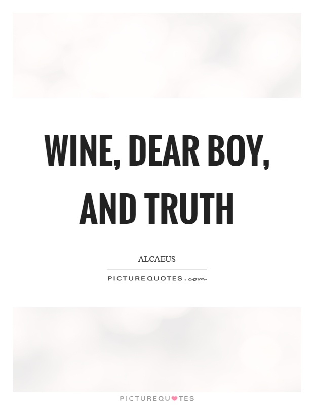 Wine, dear boy, and truth Picture Quote #1