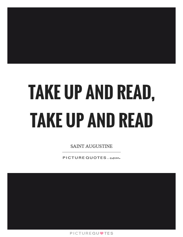 Take up and read, take up and read Picture Quote #1