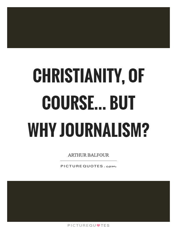 Christianity, of course... But why journalism? Picture Quote #1