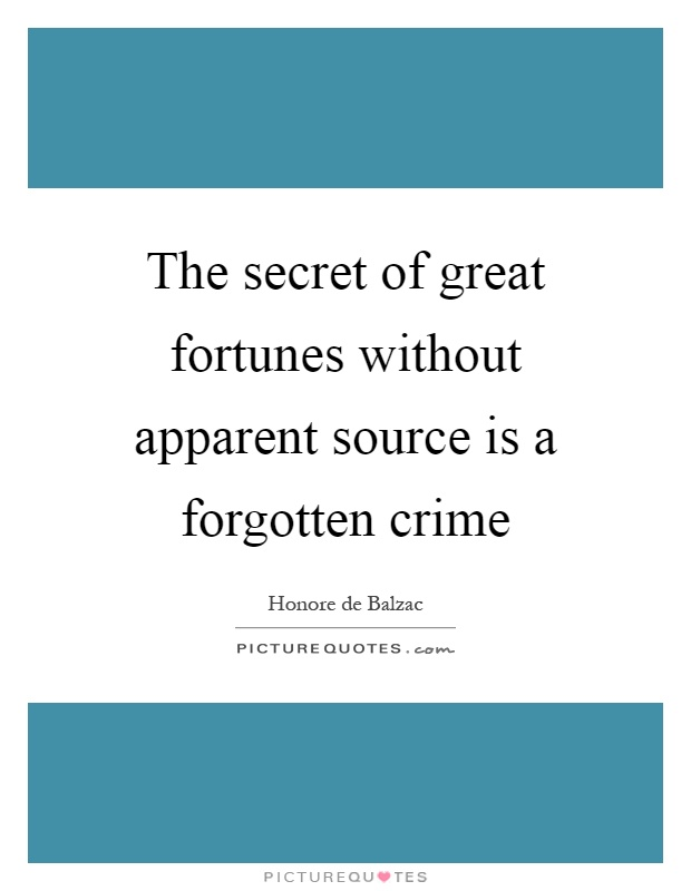 The secret of great fortunes without apparent source is a forgotten crime Picture Quote #1
