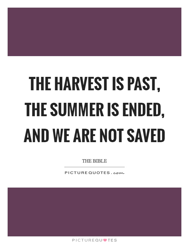 The harvest is past, the summer is ended, and we are not saved Picture Quote #1