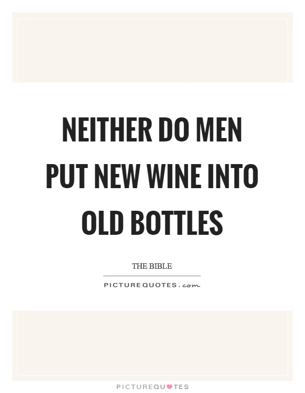 Neither do men put new wine into old bottles Picture Quote #1