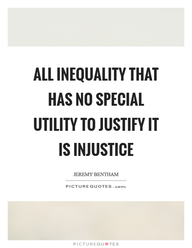 All inequality that has no special utility to justify it is injustice Picture Quote #1