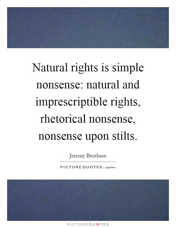Natural rights is simple nonsense: natural and imprescriptible rights, rhetorical nonsense, nonsense upon stilts Picture Quote #1