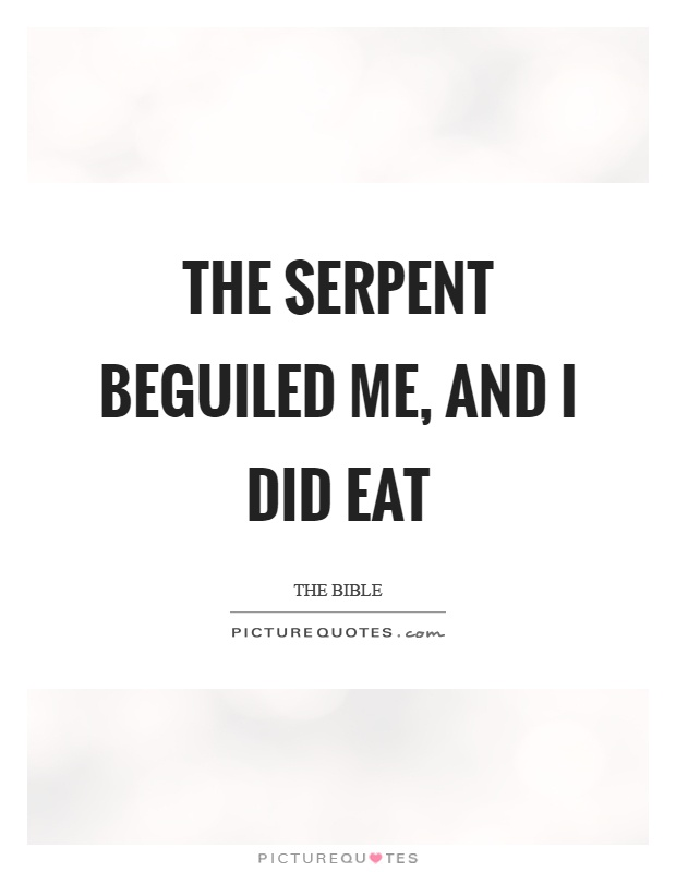 The serpent beguiled me, and I did eat Picture Quote #1