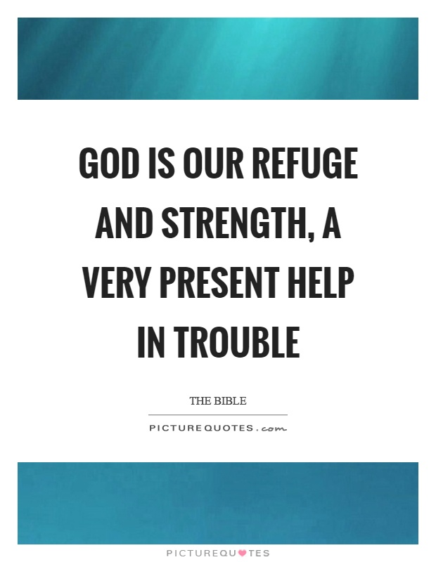 God is our refuge and strength, a very present help in trouble Picture Quote #1
