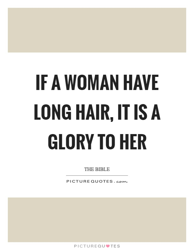 If a woman have long hair, it is a glory to her Picture Quote #1