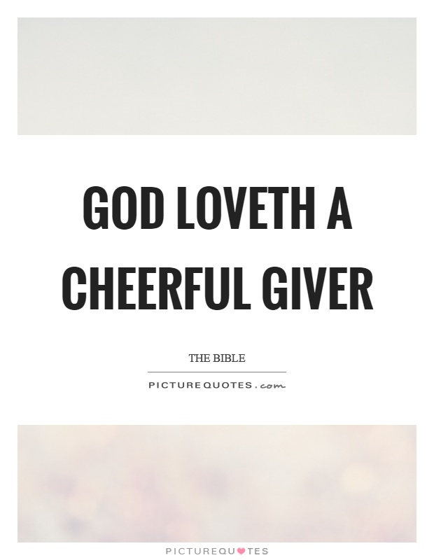 God loveth a cheerful giver Picture Quote #1