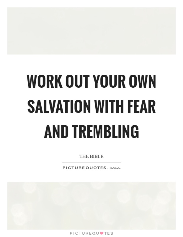 Work out your own salvation with fear and trembling Picture Quote #1