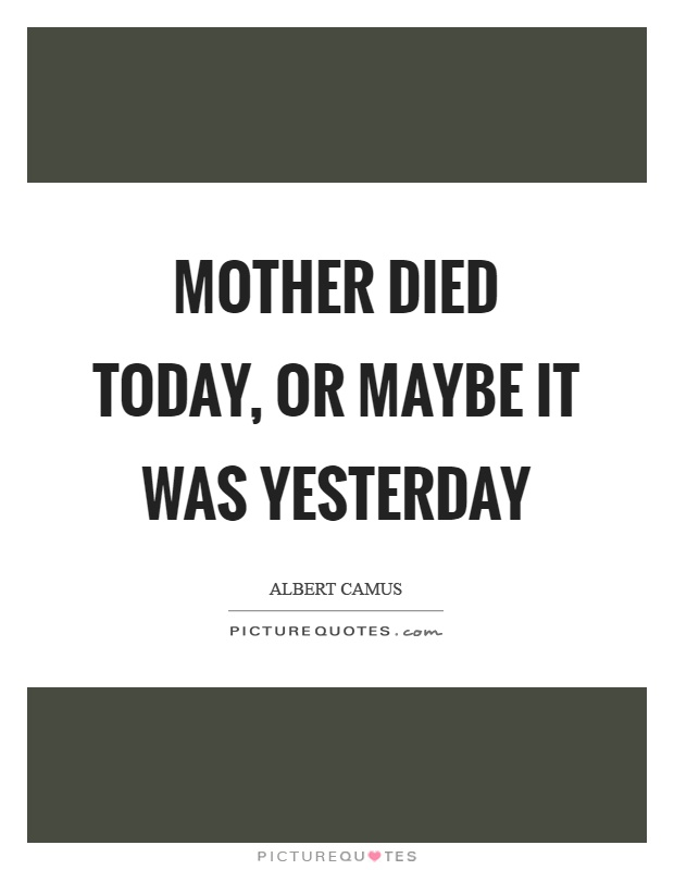 Mother died today, or maybe it was yesterday Picture Quote #1