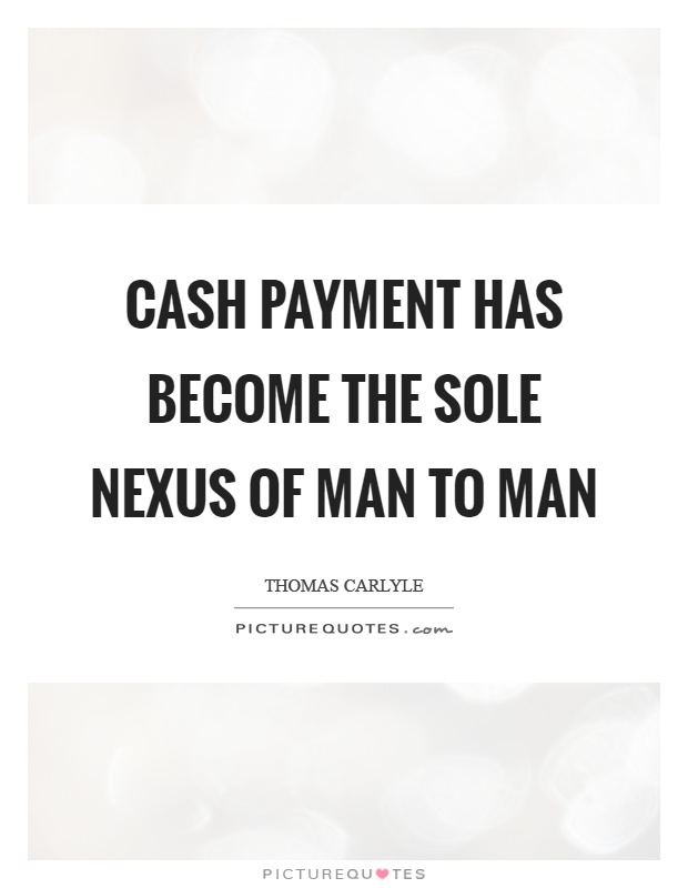 Cash payment has become the sole nexus of man to man Picture Quote #1
