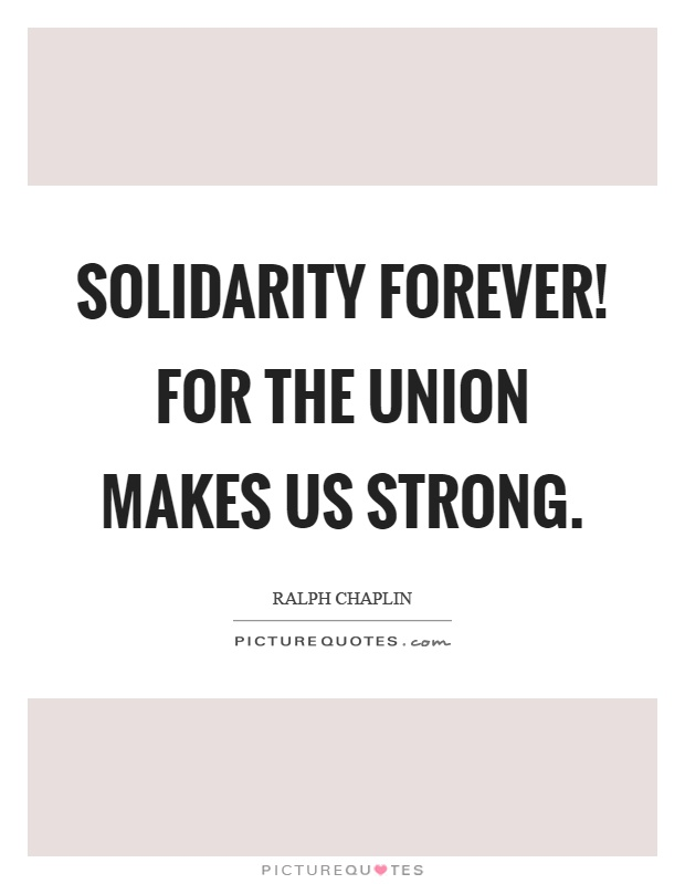 Solidarity forever! For the union makes us strong Picture Quote #1
