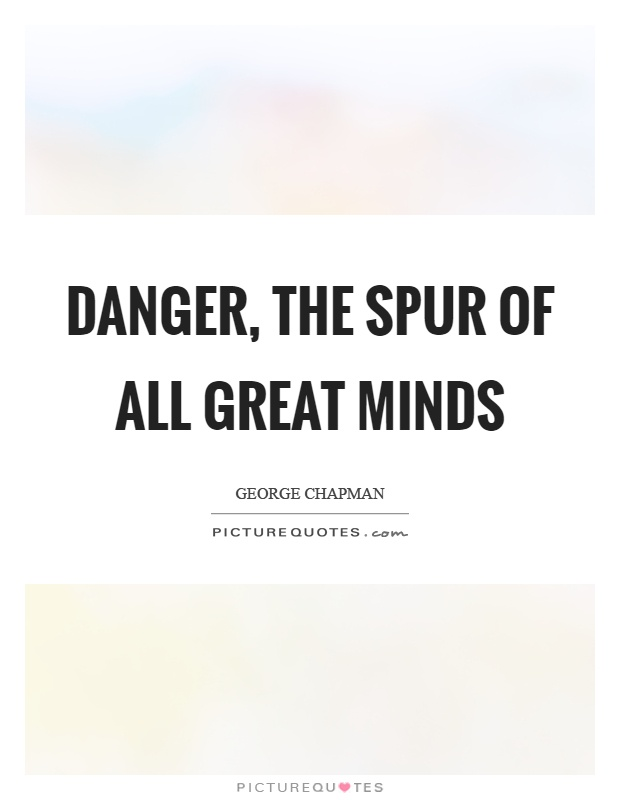 Danger, the spur of all great minds Picture Quote #1