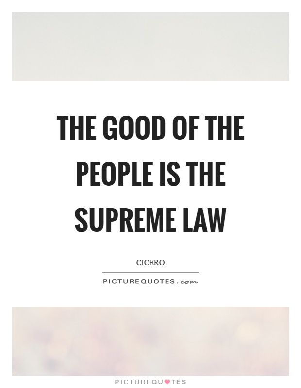 The good of the people is the supreme law Picture Quote #1