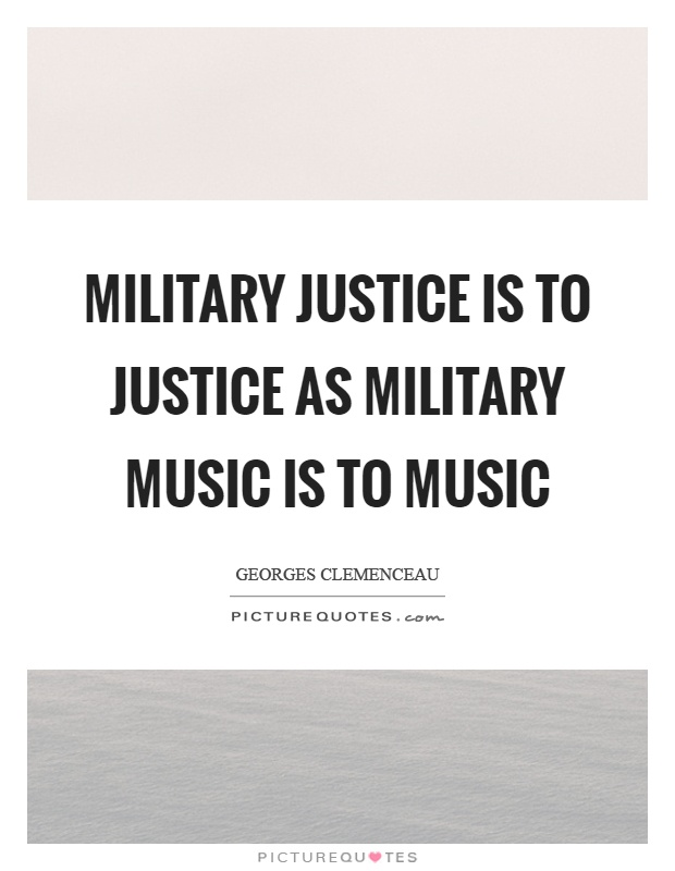 Military justice is to justice as military music is to music Picture Quote #1