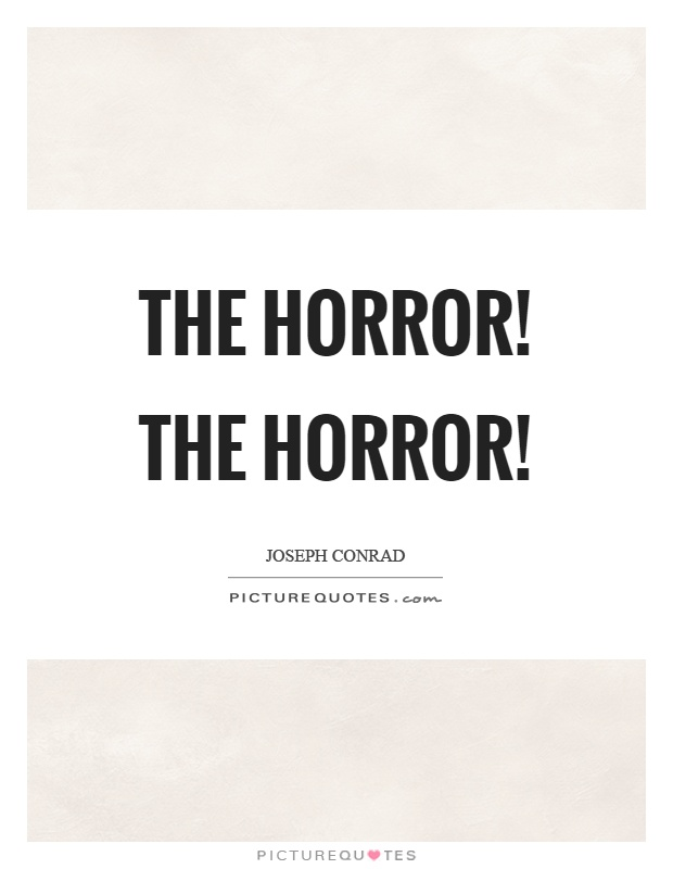 The horror! The horror! Picture Quote #1