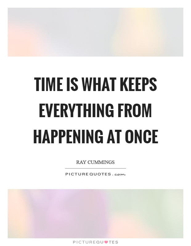 Time is what keeps everything from happening at once Picture Quote #1