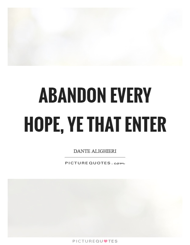 Abandon every hope, ye that enter Picture Quote #1