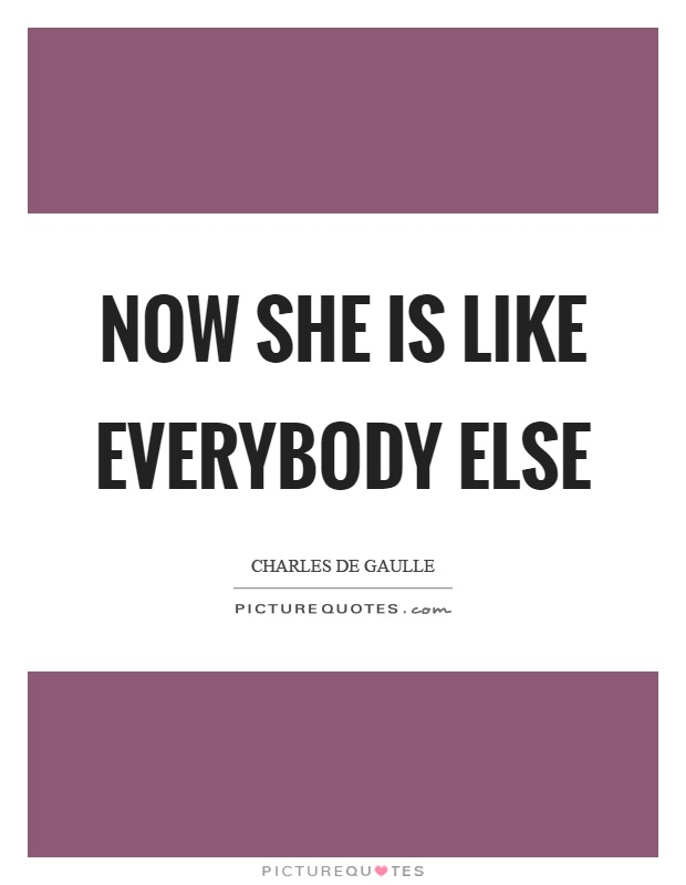 Now she is like everybody else Picture Quote #1