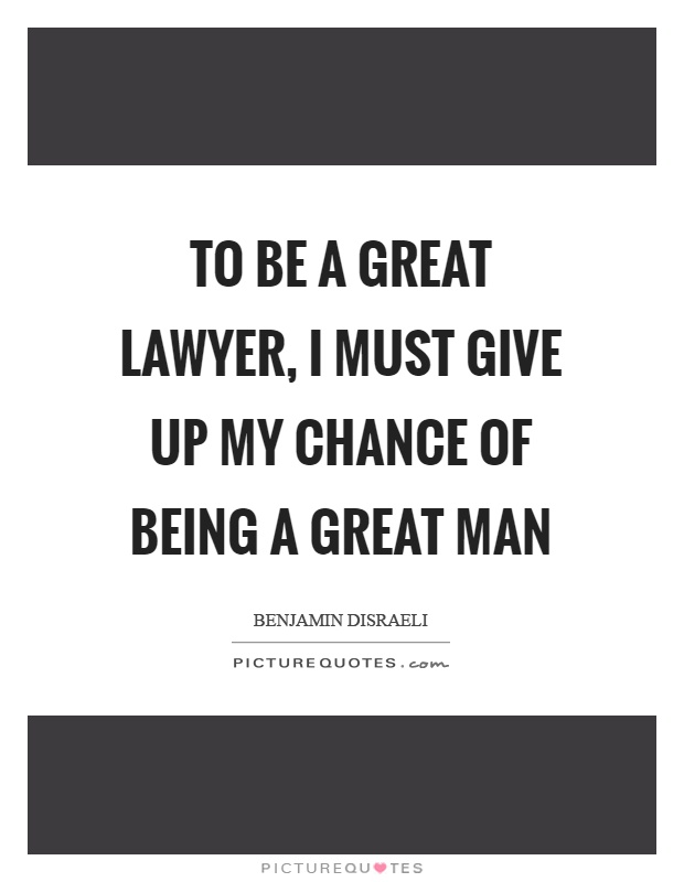 To be a great lawyer, I must give up my chance of being a great man Picture Quote #1