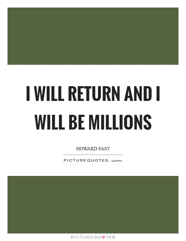 I will return and I will be millions Picture Quote #1