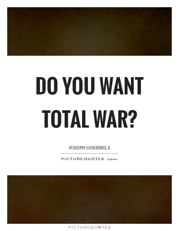 Do you want total war? Picture Quote #1
