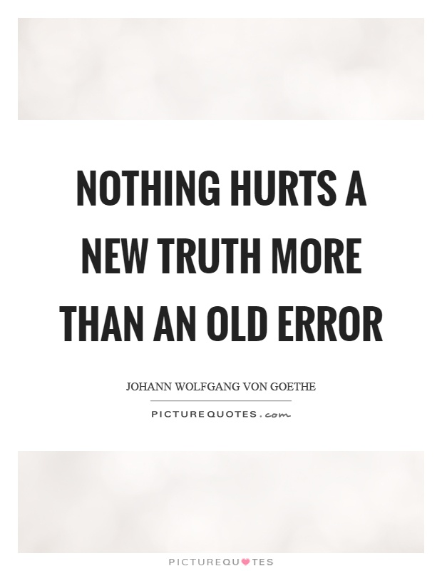 Nothing hurts a new truth more than an old error Picture Quote #1