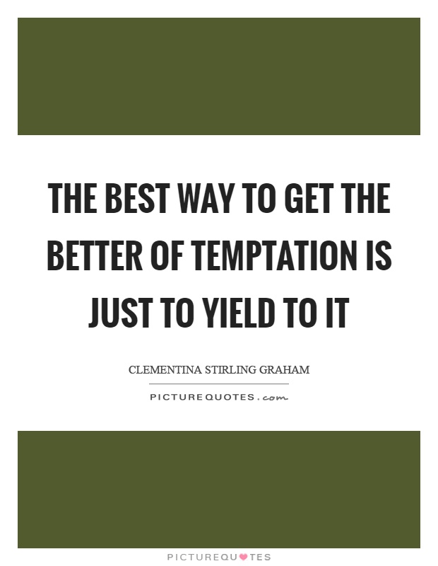 The best way to get the better of temptation is just to yield to it Picture Quote #1