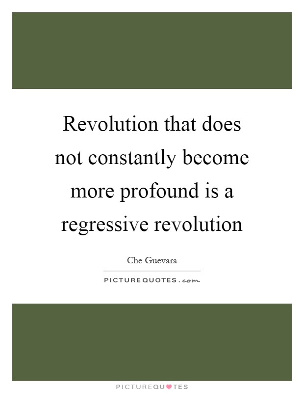 Revolution that does not constantly become more profound is a regressive revolution Picture Quote #1