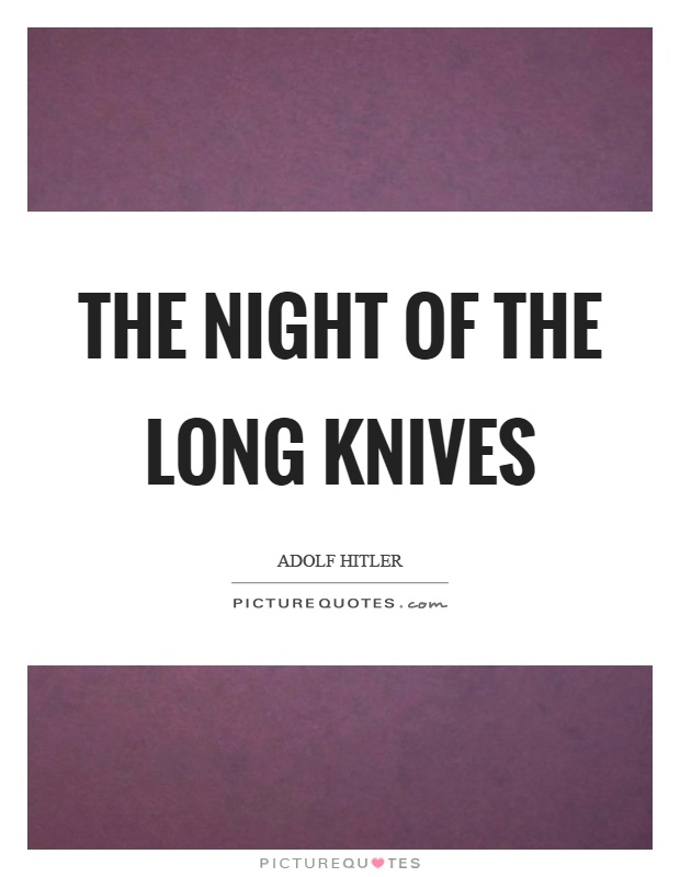 night of the long knives A range of resources analysing the reasons for and the events of the night of the long knives.