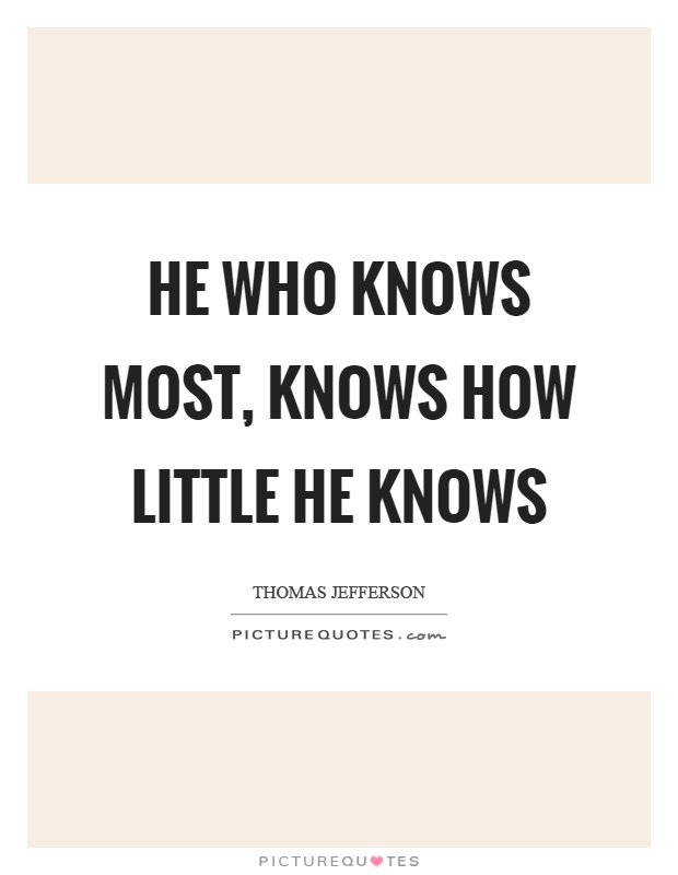 He who knows most, knows how little he knows Picture Quote #1