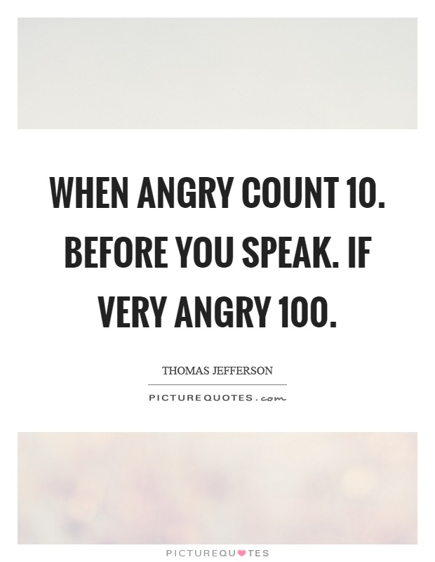 When angry count 10. Before you speak. If very angry 100 Picture Quote #1