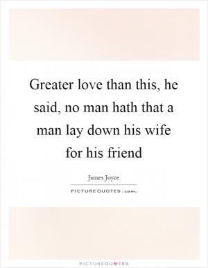 greater love hath no man than this that he lay down his